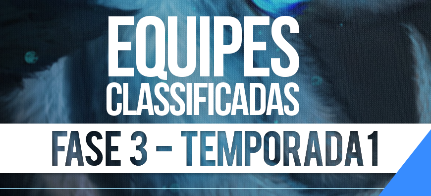 Equipes Classificadas – Fase 3 | Temporada 1
